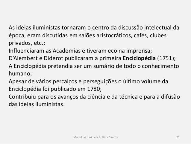 Módulo 4, Unidade 4, Vítor Santos 25 As ideias iluministas tornaram o centro da discussão intelectual da época, eram discu...