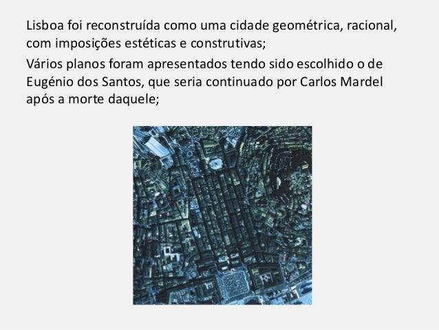 Lisboa foi reconstruída como uma cidade geométrica, racional, com imposições estéticas e construtivas; Vários planos foram...