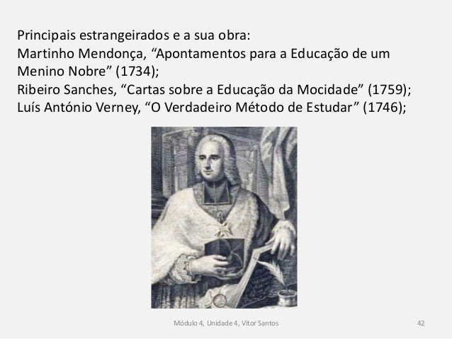 Módulo 4, Unidade 4, Vítor Santos 43 Pombal criou, em 1761, o Real Colégio dos Nobres, destinado à educação dos jovens da ...