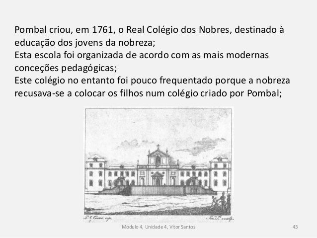 Módulo 4, Unidade 4, Vítor Santos 44 Pombal iniciou um vasto programa de reestruturação do ensino; A expulsão da Ordem de ...