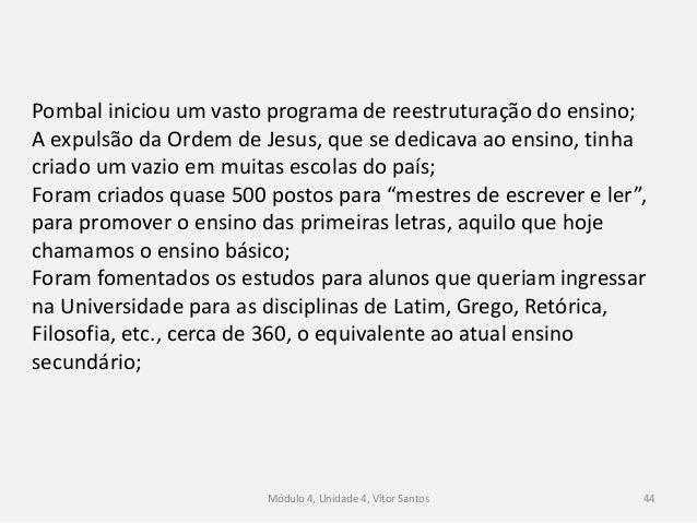 Módulo 4, Unidade 4, Vítor Santos 45 A Universidade de Évora, dirigida pelos jesuítas foi encerrada; A Universidade de Coi...