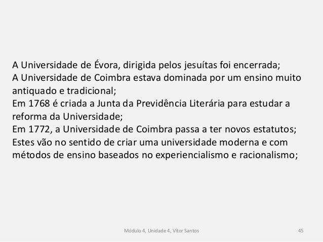 Módulo 4, Unidade 4, Vítor Santos 46 São criadas novas faculdades e os cursos tradicionais são reformados; Pombal criou um...