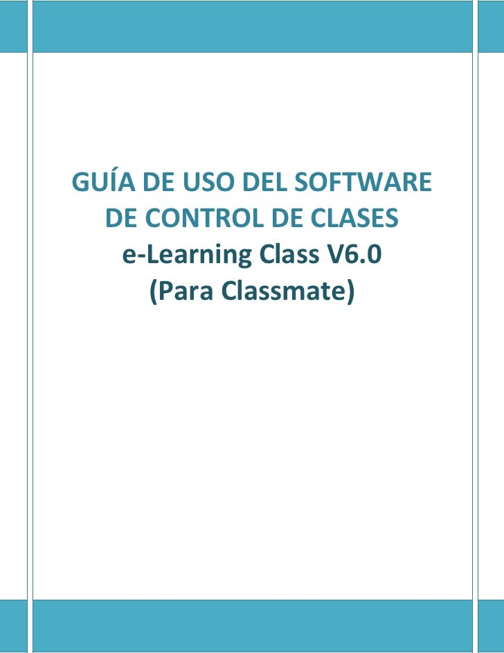 GUÍA DE USO DEL SOFTWARE  DE CONTROL DE CLASES   e-Learning Class V6.0     (Para Classmate)