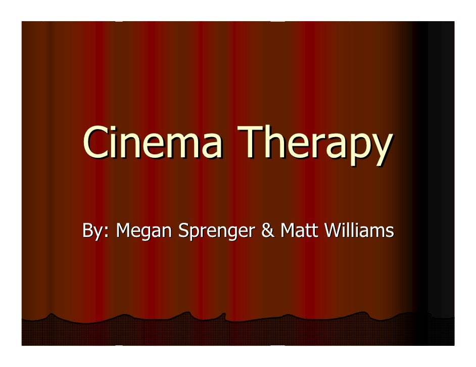 Cinema Therapy By: Megan Sprenger & Matt Williams