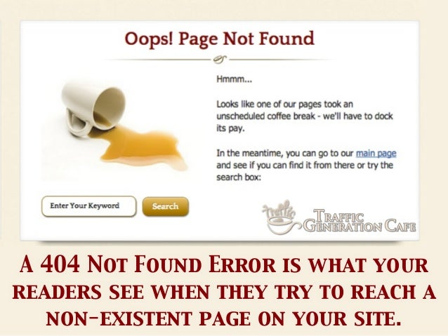 A 404 Not Found Error is what your readers see when they try to reach a non-existent page on your site.