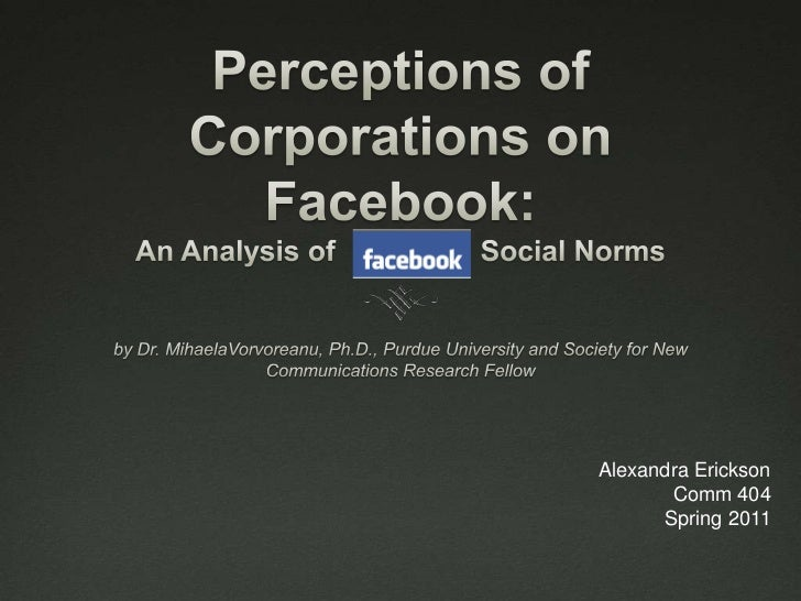 Perceptions of Corporations on Facebook: An Analysis of                  Social Norms<br />by Dr. MihaelaVorvoreanu, Ph.D....