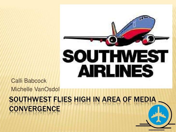 Southwest Flies High in Area of Media Convergence<br />Calli Babcock<br />Michelle VanOsdol<br />