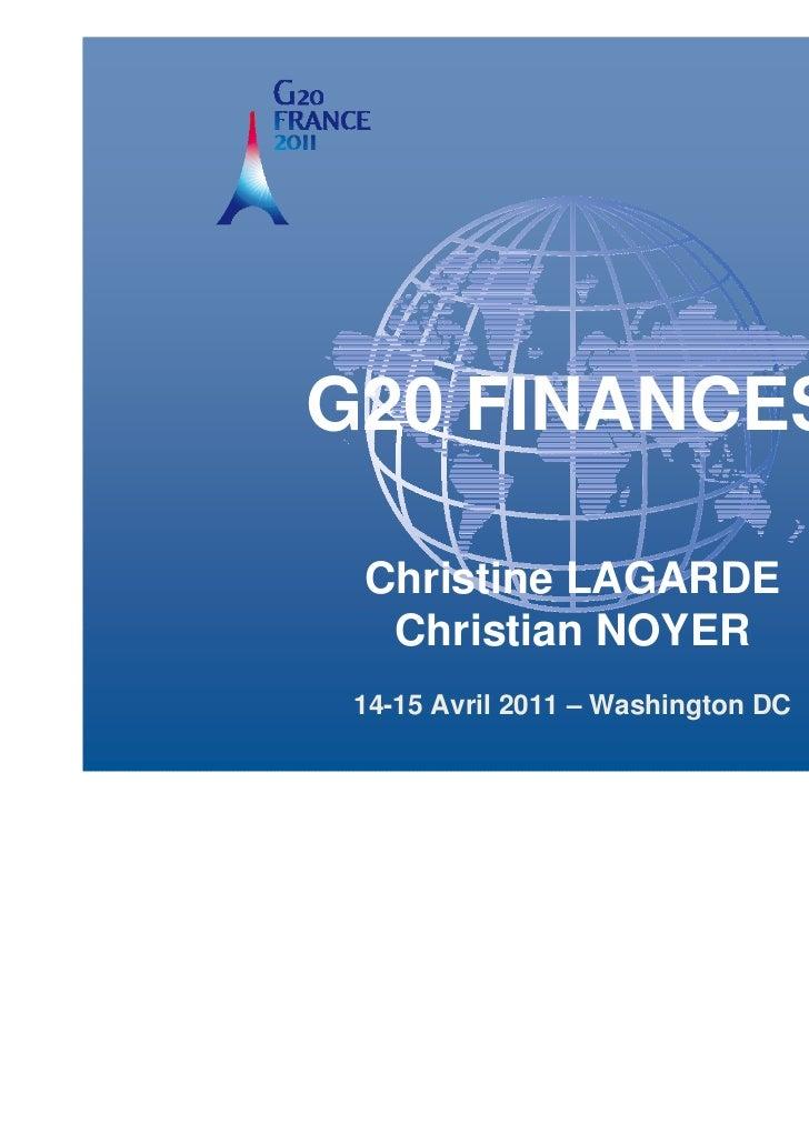 G20 FINANCES          Christine LAGARDE           Christian NOYER        14-15 Avril 2011 – Washington DCRéunion des minis...