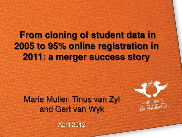 From cloning of student data in2005 to 95% online registration in  2011: a merger success story  Marie Muller, Tinus van Z...