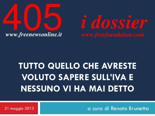 a cura di Renato Brunettai dossierwww.freefoundation.comTUTTO QUELLO CHE AVRESTEVOLUTO SAPERE SULL'IVA ENESSUNO VI HA MAI ...