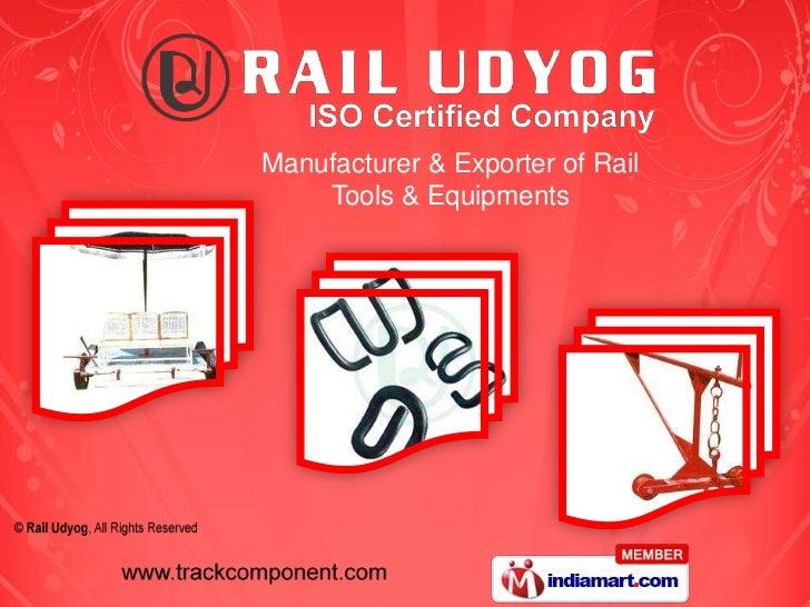 Manufacturer & Exporter of Rail    Tools & Equipments