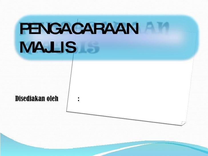 <ul><li>Disediakan oleh : </li></ul>PENGACARAAN MAJLIS