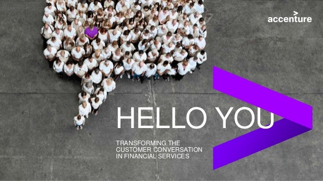 TRANSFORMING THE CUSTOMER CONVERSATION IN FINANCIAL SERVICES HELLO YOU