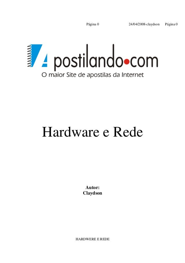Página 0      24/04/2008-claydson   Página 0Hardware e Rede        Autor:       Claydson    HARDWERE E REDE