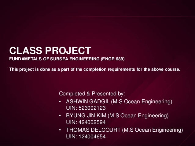 CLASS PROJECT FUNDAMETALS OF SUBSEA ENGINEERING (ENGR 689) This project is done as a part of the completion requirements f...