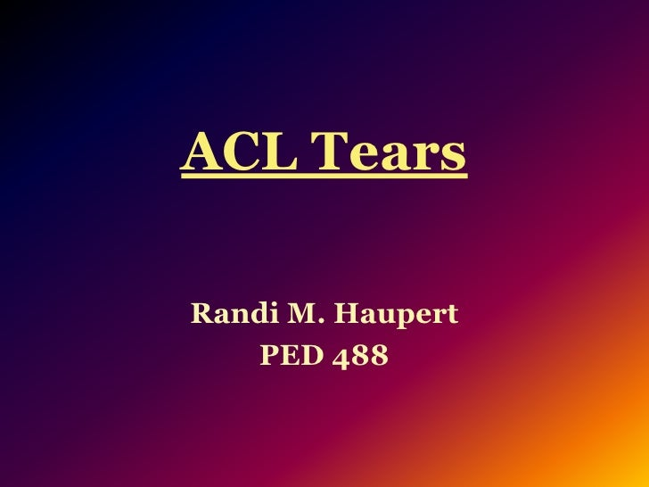 ACL Tears<br />Randi M. Haupert<br />PED 488<br />