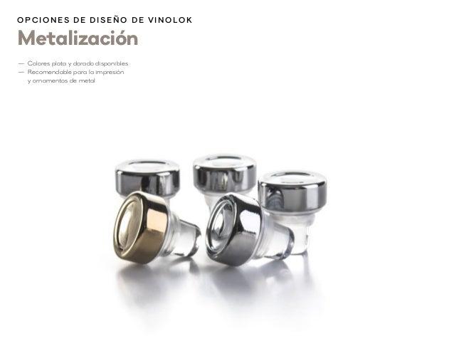 Metalización O p cion es d e d i s eñ o d e V inolok —1 Colores plata y dorado disponibles —1 Recomendable para la impresi...