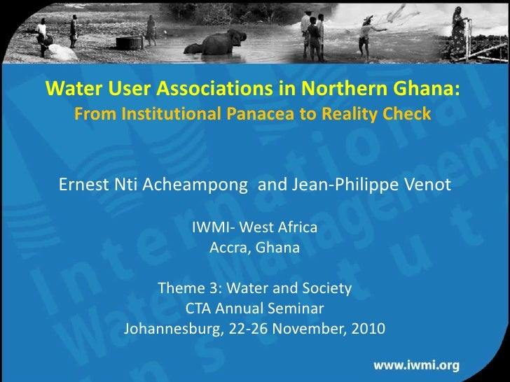 Water User Associations in Northern Ghana:From Institutional Panacea to Reality Check <br />Ernest Nti Acheampong  and Jea...