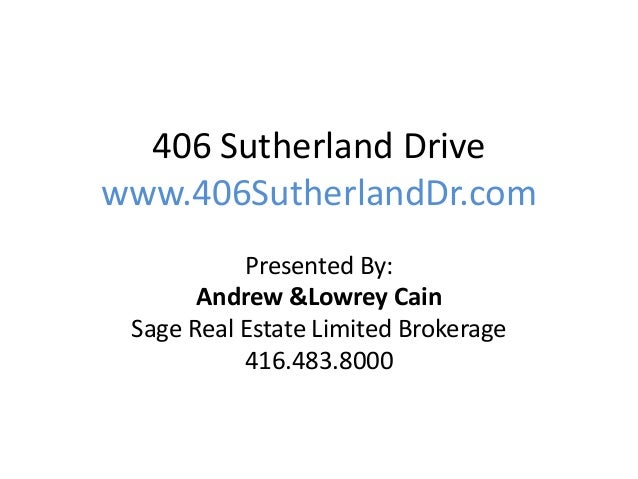 406 Sutherland Drivewww.406SutherlandDr.comPresented By:Andrew &Lowrey CainSage Real Estate Limited Brokerage416.483.8000