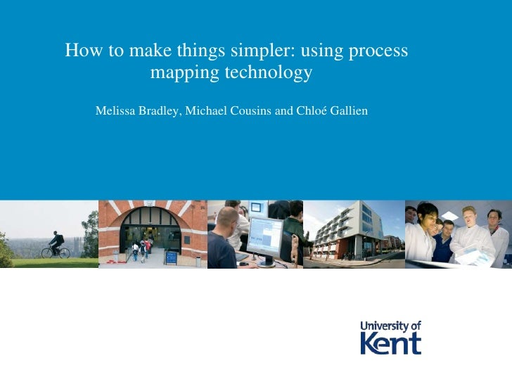 How to make things simpler: using process         mapping technology   Melissa Bradley, Michael Cousins and Chloé Gallien