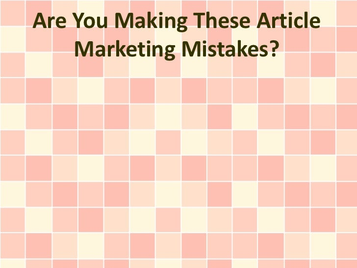 Are You Making These Article    Marketing Mistakes?