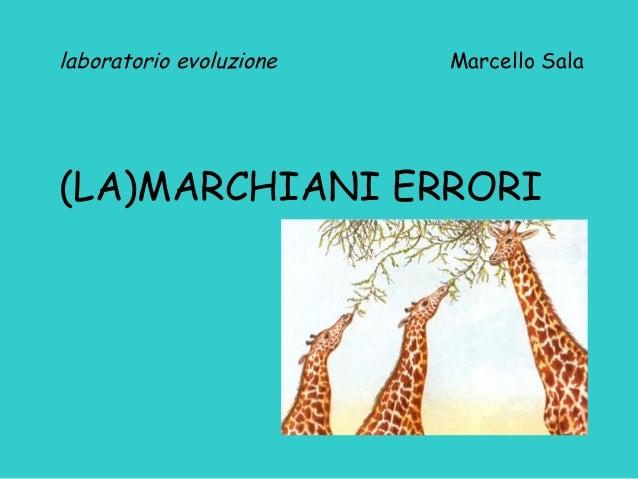 laboratorio evoluzione  Marcello Sala  (LA)MARCHIANI ERRORI