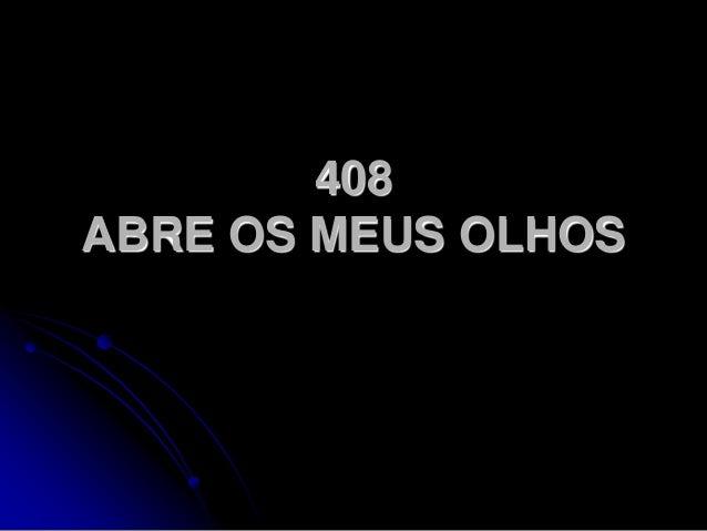 408 ABRE OS MEUS OLHOS