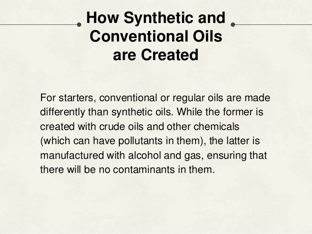 3 differences between synthetic and conventional oils for What is the difference between synthetic and conventional motor oil