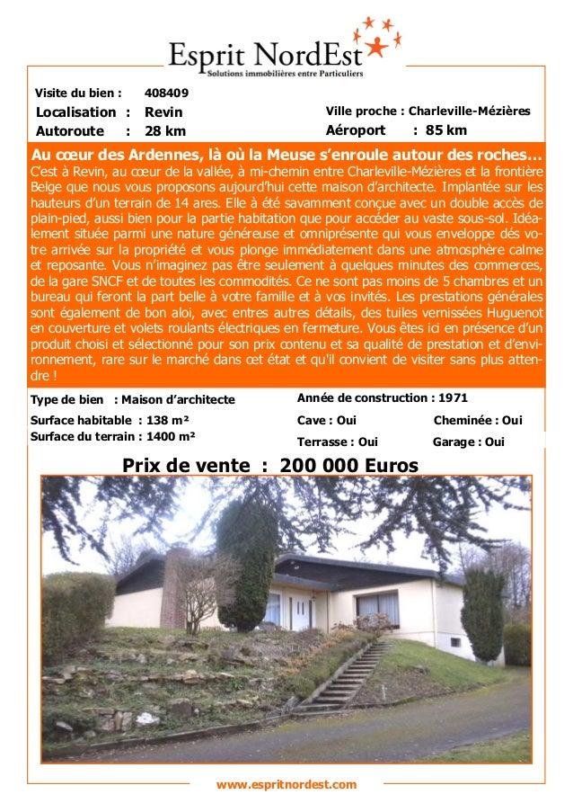 Visite du bien : 408409 Autoroute : 28 km Localisation : Revin Ville proche : Charleville-Mézières Aéroport : 85 km Prix d...