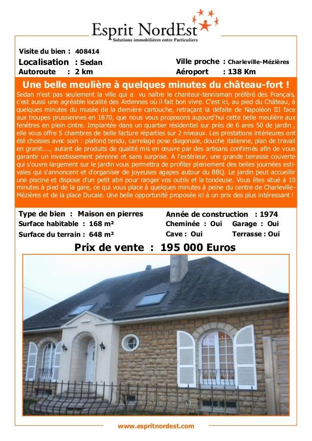 Sur les hauteurs Visite du bien : 408414 Autoroute : 2 km Localisation : Sedan Ville proche : Charleville-Mézières Aéropor...