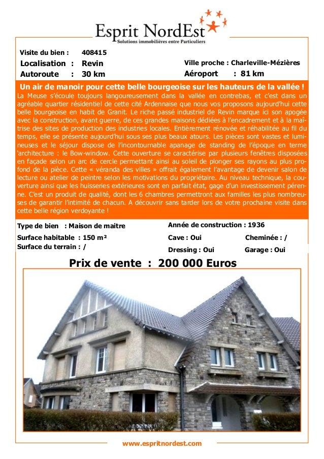 Visite du bien : 408415 Autoroute : 30 km Localisation : Revin Ville proche : Charleville-Mézières Aéroport : 81 km Prix d...