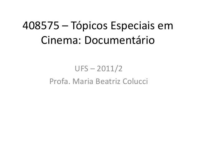 408575 – Tópicos Especiais em Cinema: Documentário UFS – 2011/2 Profa. Maria Beatriz Colucci