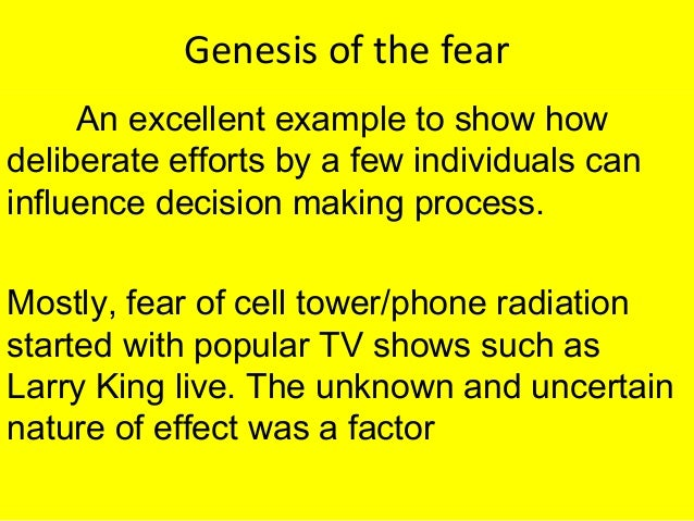 Genesis of the fear An excellent example to show how deliberate efforts by a few individuals can influence decision making...