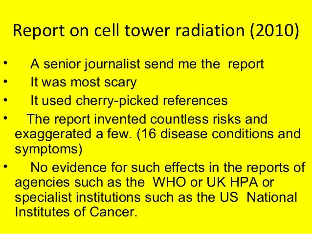 Report on cell tower radiation (2010) • A senior journalist send me the report • It was most scary • It used cherry-picked...