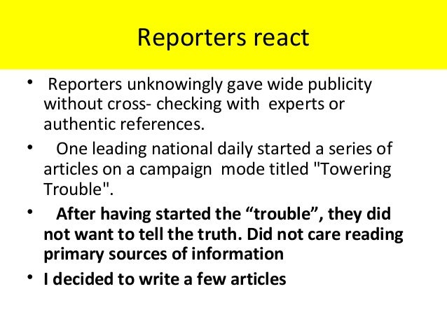 Reporters react • Reporters unknowingly gave wide publicity without cross- checking with experts or authentic references. ...