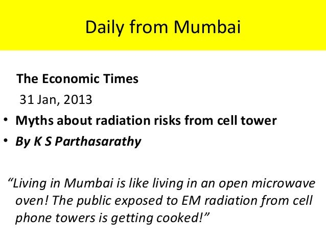 Daily from Mumbai The Economic Times 31 Jan, 2013 • Myths about radiation risks from cell tower • By K S Parthasarathy  ...