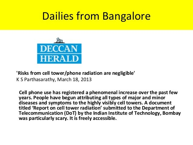 Dailies from Bangalore  'Risks from cell tower/phone radiation are negligible' K S Parthasarathy, March 18, 2013  Cell p...