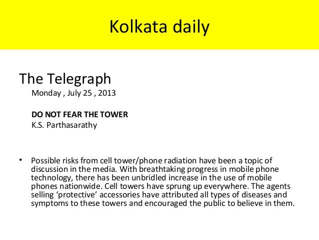 Kolkata daily The Telegraph Monday , July 25 , 2013 DO NOT FEAR THE TOWER K.S. Parthasarathy • Possible risks from cell to...