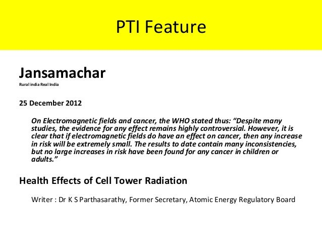 PTI Feature JansamacharRural india Real India 25 December 2012 On Electromagnetic fields and cancer, the WHO stated thus: ...