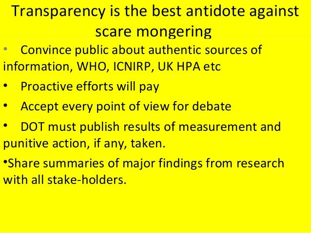Transparency is the best antidote against scare mongering • Convince public about authentic sources of information, WHO, I...