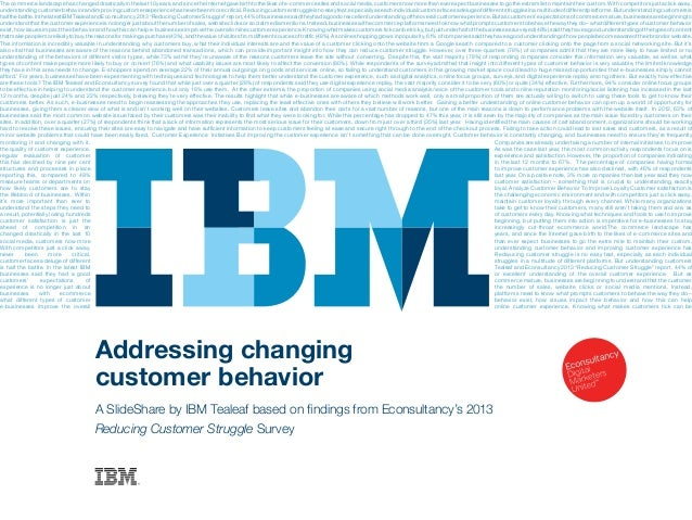 Addressing changing customer behavior A SlideShare by IBM Tealeaf based on findings from Econsultancy's 2013 Reducing Cust...
