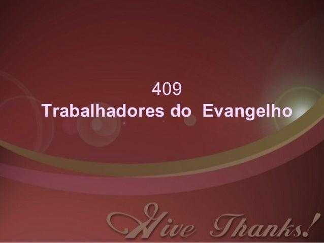 409 Trabalhadores do Evangelho