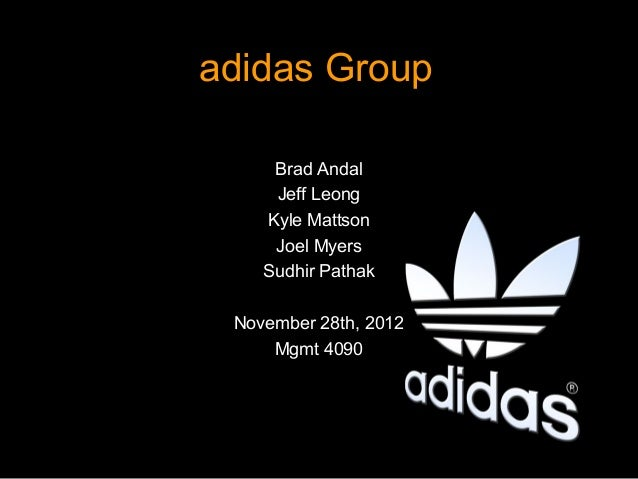 adidas Group     Brad Andal     Jeff Leong    Kyle Mattson     Joel Myers    Sudhir Pathak November 28th, 2012     Mgmt 4090