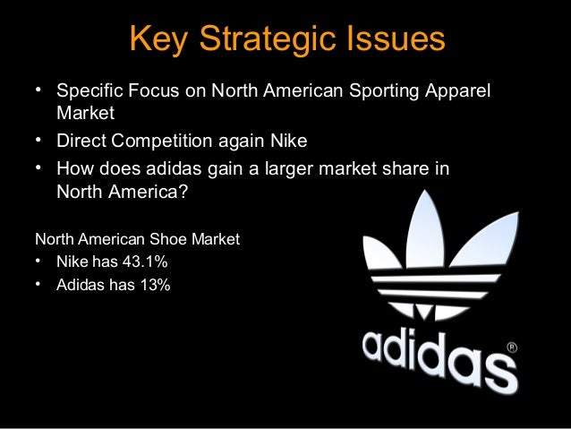 Key Strategic Issues• Specific Focus on North American Sporting Apparel  Market• Direct Competition again Nike• How does a...