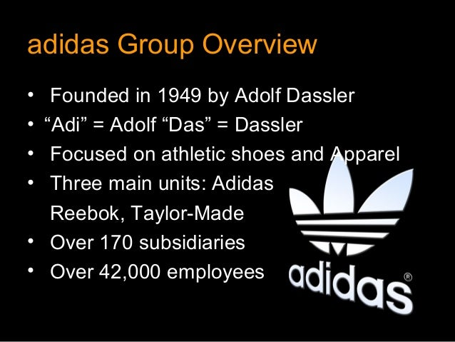 """adidas Group Overview•  Founded in 1949 by Adolf Dassler• """"Adi"""" = Adolf """"Das"""" = Dassler•  Focused on athletic shoes and Ap..."""
