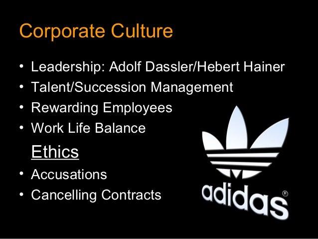 Corporate Culture•   Leadership: Adolf Dassler/Hebert Hainer•   Talent/Succession Management•   Rewarding Employees•   Wor...