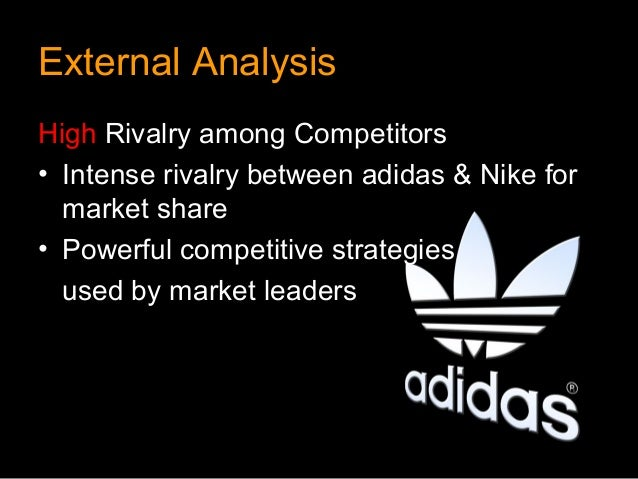 External AnalysisHigh Rivalry among Competitors• Intense rivalry between adidas & Nike for  market share• Powerful competi...