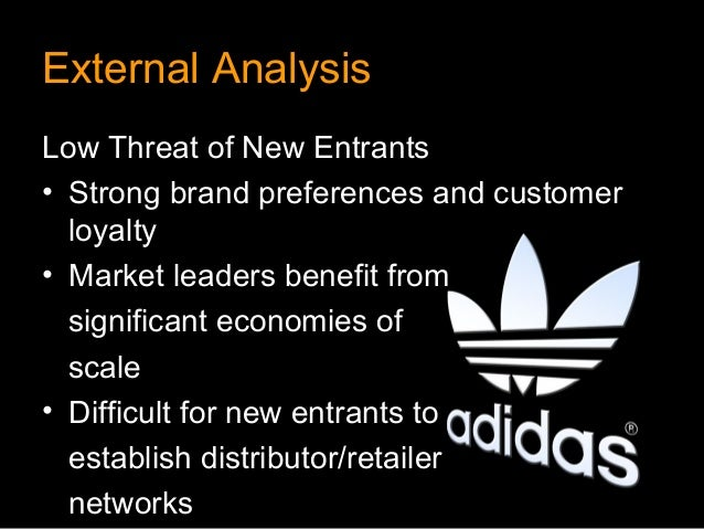 External AnalysisLow Threat of New Entrants• Strong brand preferences and customer  loyalty• Market leaders benefit from  ...
