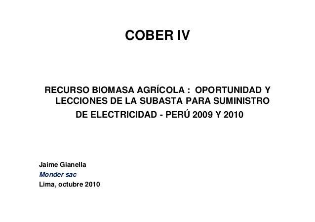 COBER IV RECURSO BIOMASA AGRÍCOLA : OPORTUNIDAD Y LECCIONES DE LA SUBASTA PARA SUMINISTRO DE ELECTRICIDAD - PERÚ 2009 Y 20...