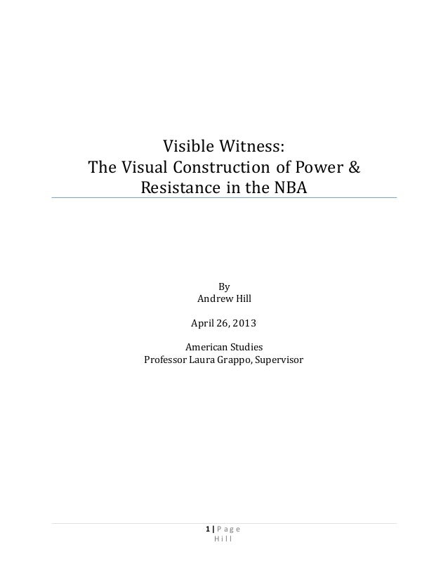 1 | P a g e H i l l Visible Witness: The Visual Construction of Power & Resistance in the NBA By Andrew Hill April 26, 201...